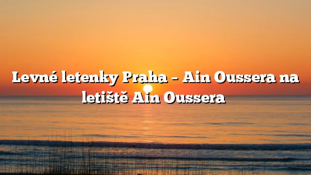 Levné letenky Praha – Ain Oussera na letiště Ain Oussera