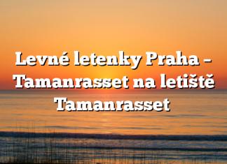 Levné letenky Praha – Tamanrasset na letiště Tamanrasset