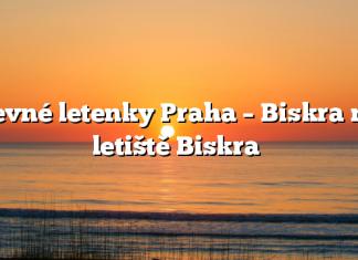 Levné letenky Praha – Biskra na letiště Biskra
