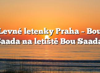 Levné letenky Praha – Bou Saada na letiště Bou Saada