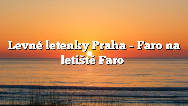 Levné letenky Praha – Faro na letiště Faro