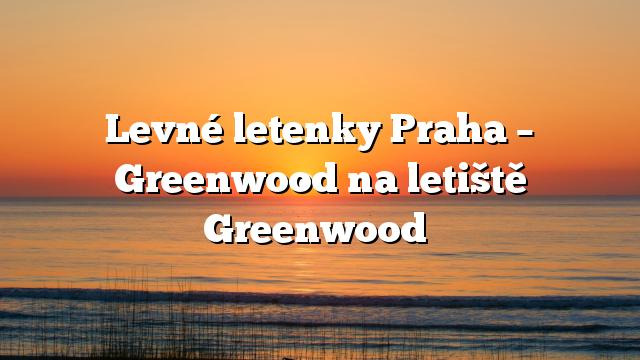 Levné letenky Praha – Greenwood na letiště Greenwood