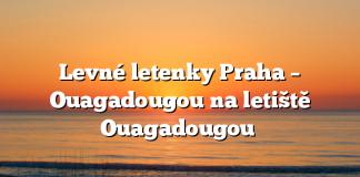 Levné letenky Praha – Ouagadougou na letiště Ouagadougou