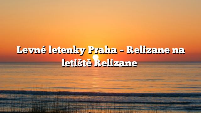 Levné letenky Praha – Relizane na letiště Relizane