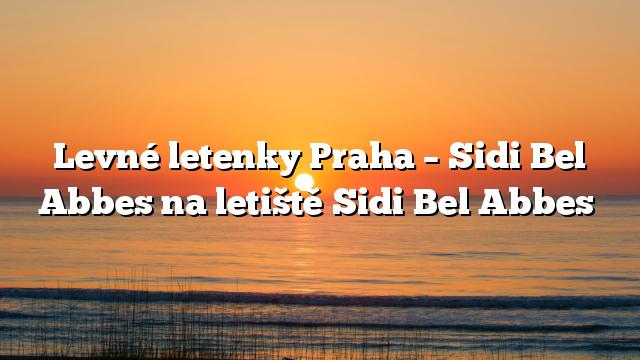 Levné letenky Praha – Sidi Bel Abbes na letiště Sidi Bel Abbes