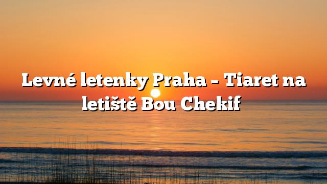 Levné letenky Praha – Tiaret na letiště Bou Chekif